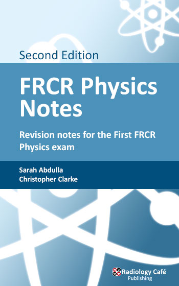 FRCR Physics Notes: Revision notes for the First FRCR Physics Exam