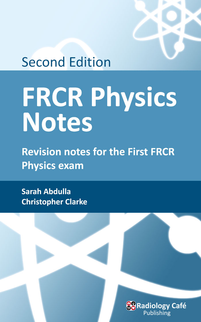 FRCR Physics Notes: Revision notes for the First FRCR Physics Exam (2nd edition)